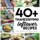 40+ Thanksgiving Leftover Recipes