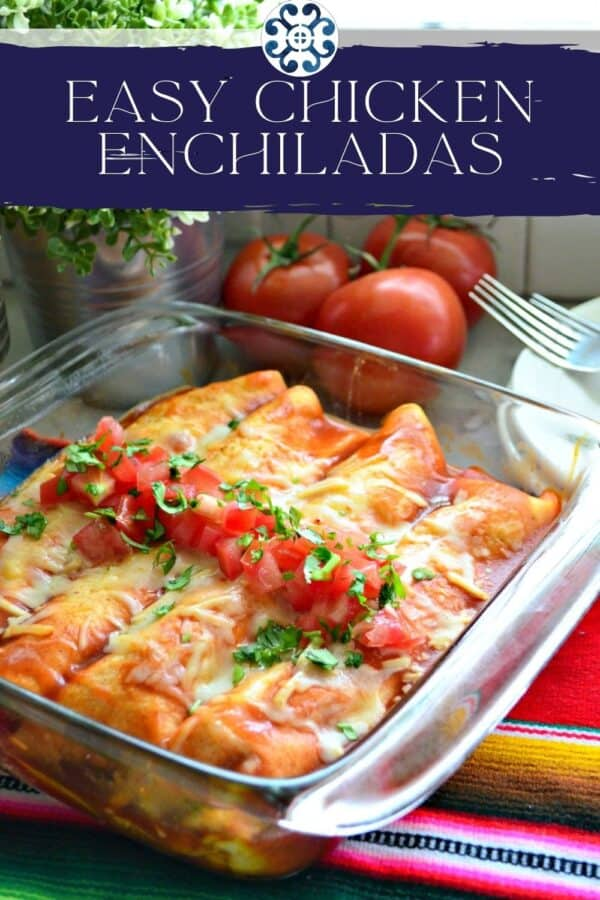Glass baking dish filled with enchiladas topped with tomatoes and cilantro with recipe title on text for Pinterest.
