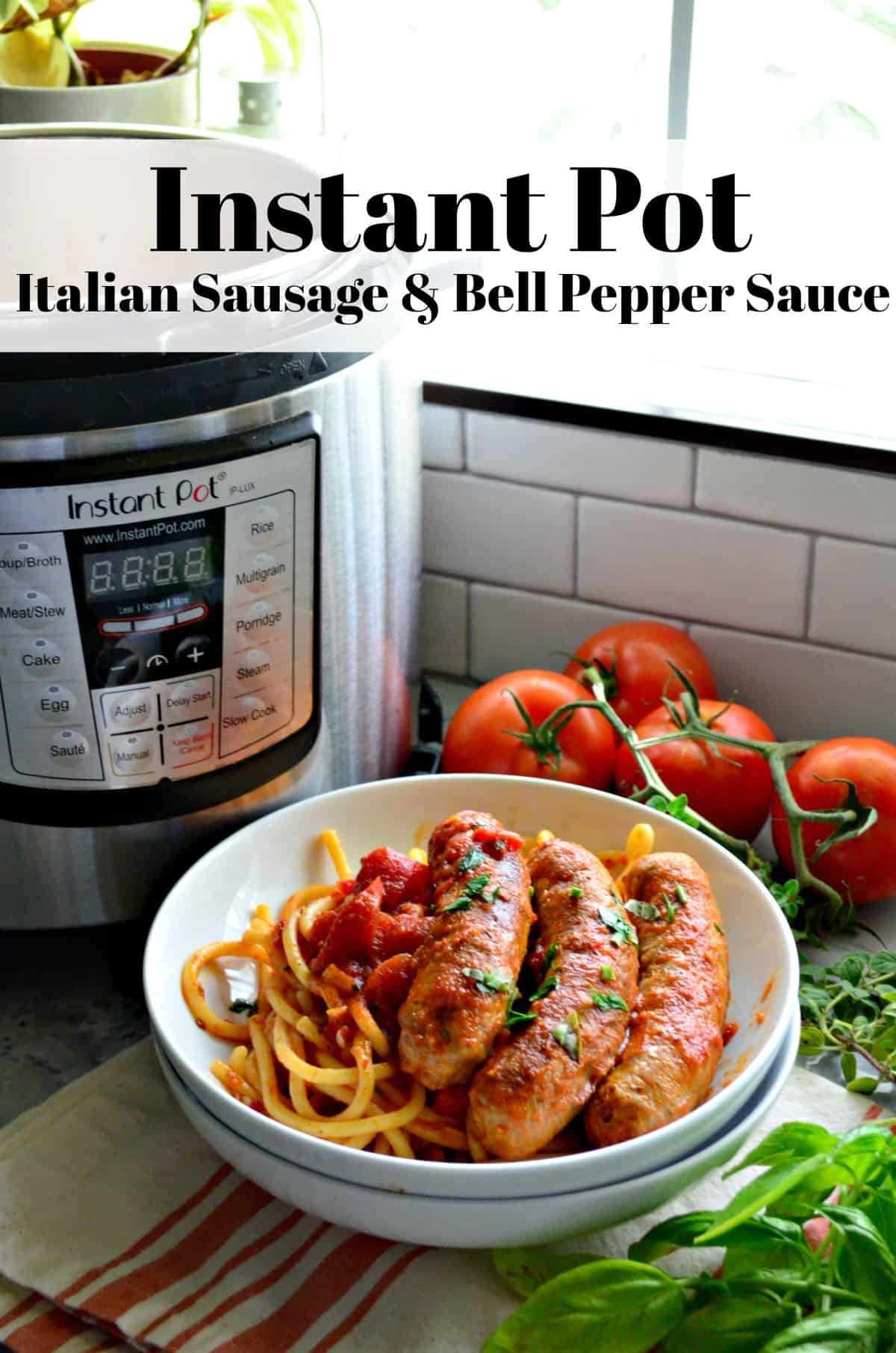 Bowl of italian sausage with marinara and pasta in front of instant pot and tomatoes with title text.