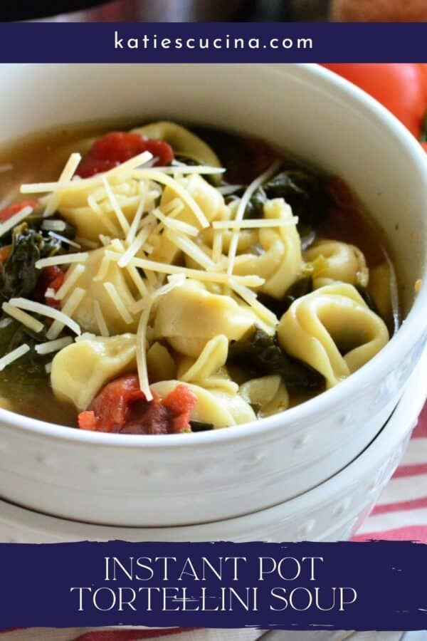 Two white bowls stacked with Tortellini Soup with text on image for Pinterest.