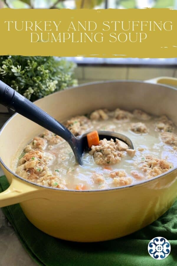 Yellow pot with black ladle scooping out Turkey and Stuffing Dumpling Soup with text on image.