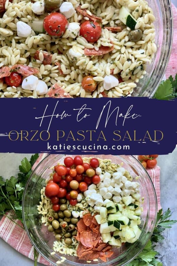 Two photos split by recipe title text; top of a close up of Orzo Pasta Salad and the bottom of a bowl of all the ingredients.