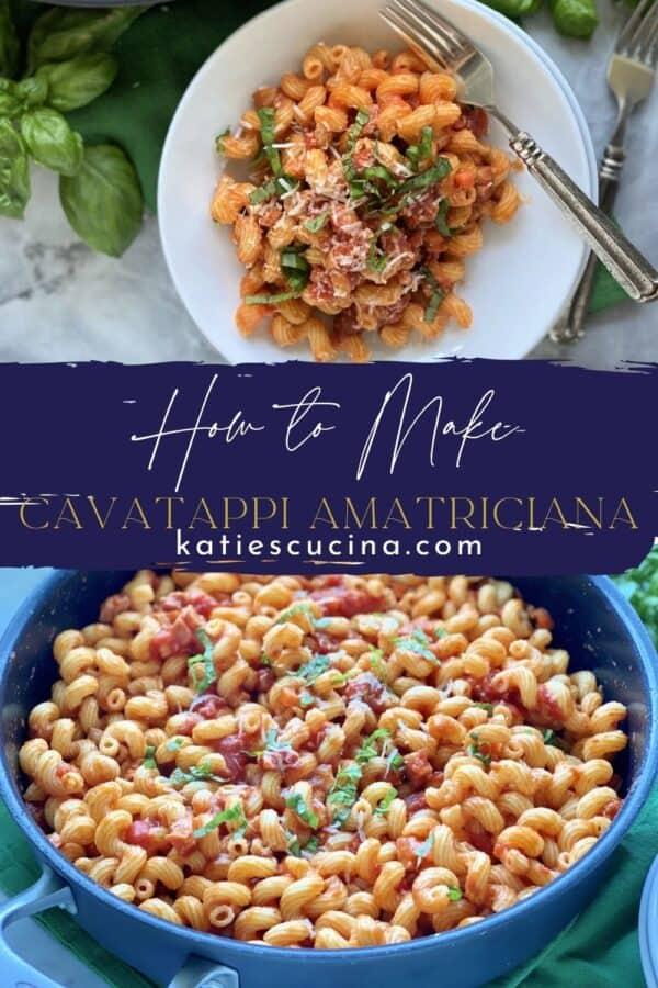 Two photos split by recipe title on image; top of a bowl of pasta, bottom of a skillet of Cavatappi Amatriciana.