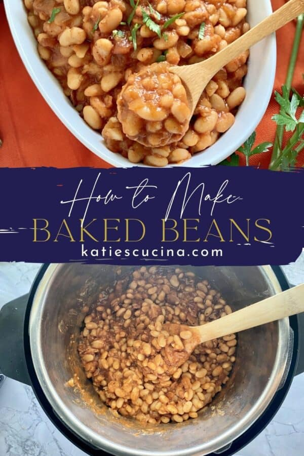 Two photos split by text on image; top of a bowl of baked beans and a wooden spoon, bottom of a top view of an Instant Pot filled with beans.
