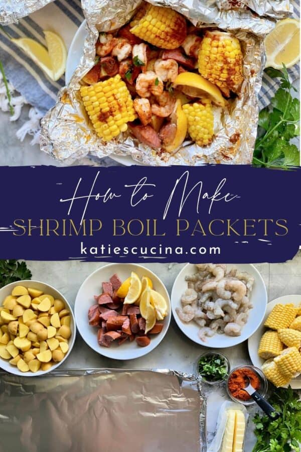 Two photos split by recipe title on text; top of a Shrimp Boil Packet and bottom of bowls of ingredients chopped.