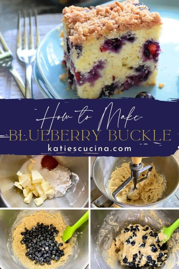 Top photo of a slice of Blueberry Buckle divded by recipe title text and four process photos of how to make the cake.