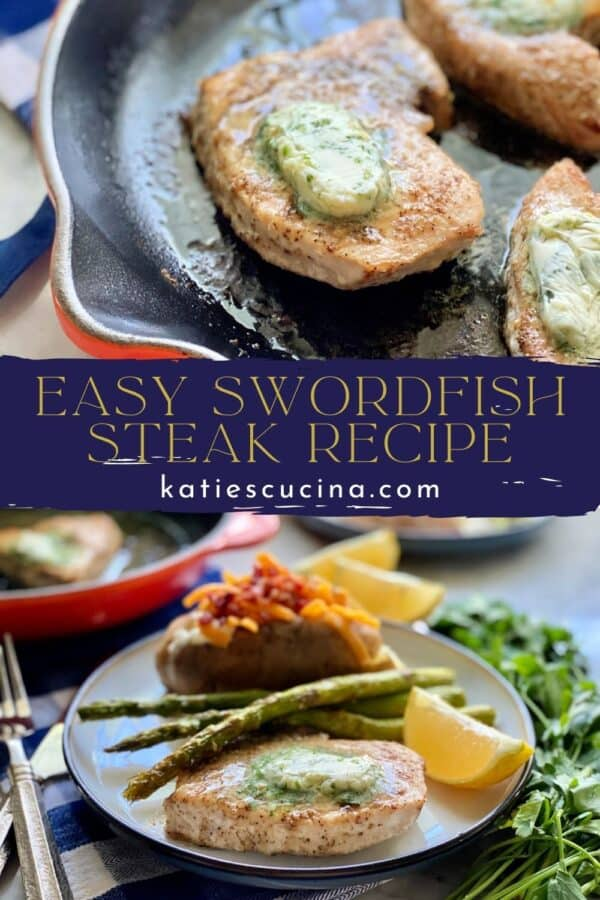 Two photos split by text on image for Pinterest. Top of swordfish steaks in a skillet and bottom of a plate filled with swordfish steaks.