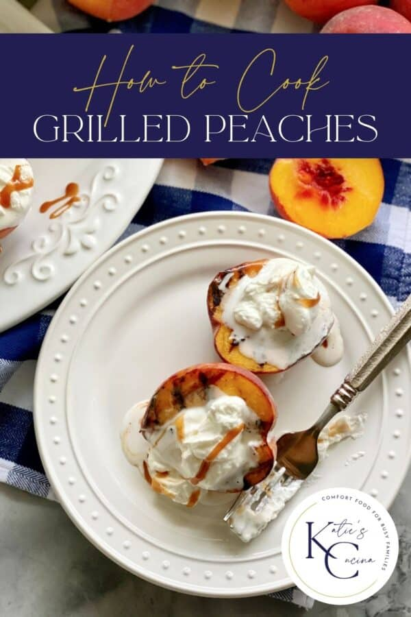 Top view of grilled peaches with cream on a plate with a recipe title text on image for Pinterest.