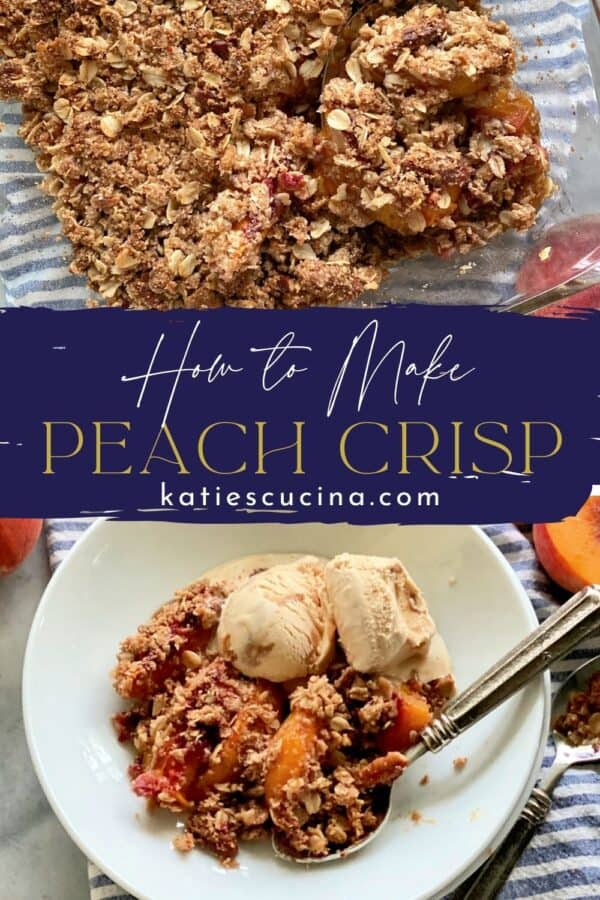 Two photos divided by recipe title text; top of peach crisp in glass dish, bottom of peach crisp in a bowl with ice cream.