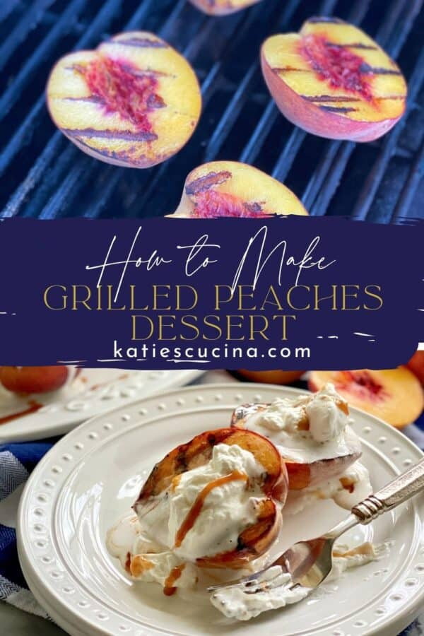 Two photos divided by recipe title text. Top of peaches on a grill, bottom on a plate filled with grilled peaches with cream.