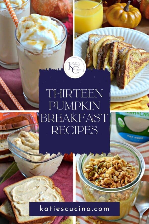 """Four photos: Iced coffee, french toast, cream cheese, and yogurt parfait with text in middle that reads """"13 Pumpkin Breakfast Recipes""""."""