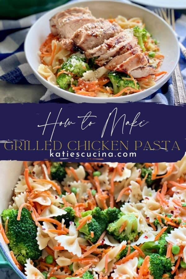 Two photos split by recipe title text. Top of a bowl of Grilled Chicken Pasta bottom of a green pot filled with bow tie pasta, carrots, and broccoli.